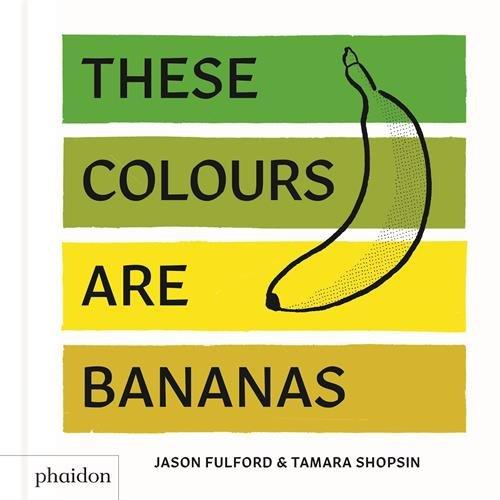These Colours Are Bananas : Published In Association With The Whitney Museum Of American Art