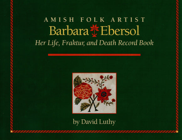 Amish Folk Artist Barbara Ebersol:  Her Life, Fraktur, and Death Record Book