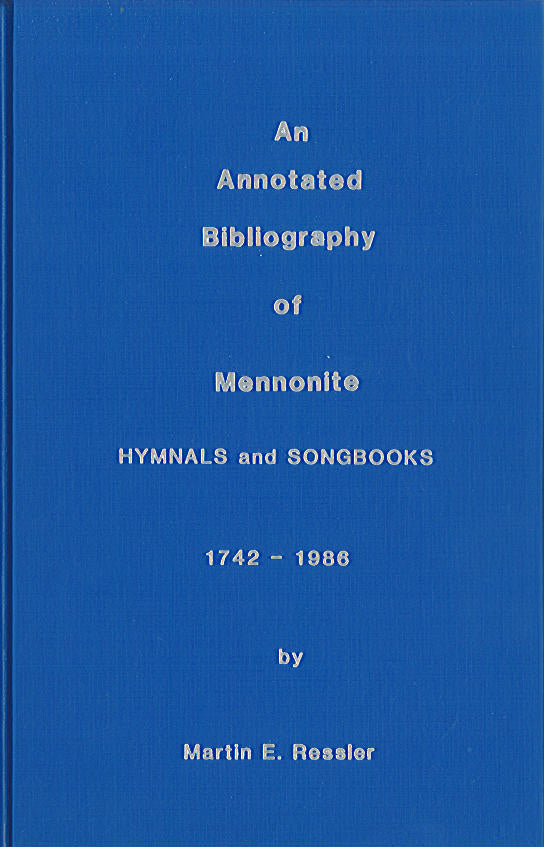 An Annotated Bibliography of Mennonite Hymnals and Songbooks, 1742-1986