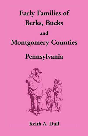 Early Families of Berks, Bucks, & Montgomery Counties, Pennsylvania