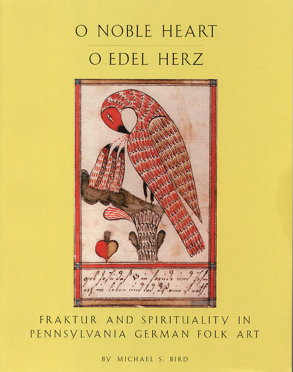 O Noble Heart = O Edel Herz: Fraktur and Spirituality in Pennsylvania German Folk Art