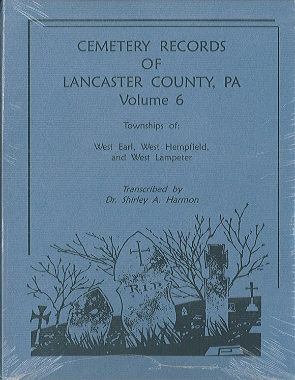 Cemetery Records of Lancaster County, Pennsylvania, Volume 6: Townships of West Earl, West Hempfield, and West Lampeter