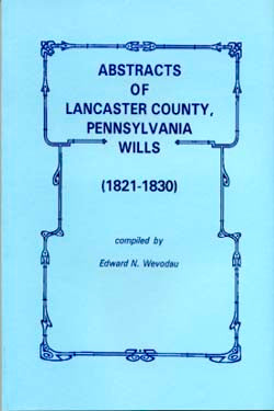 Abstracts of Lancaster County, Pennsylvania, Wills (1821-1830)