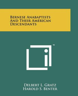 Bernese Anabaptists and Their American Descendants (PAPERBACK)