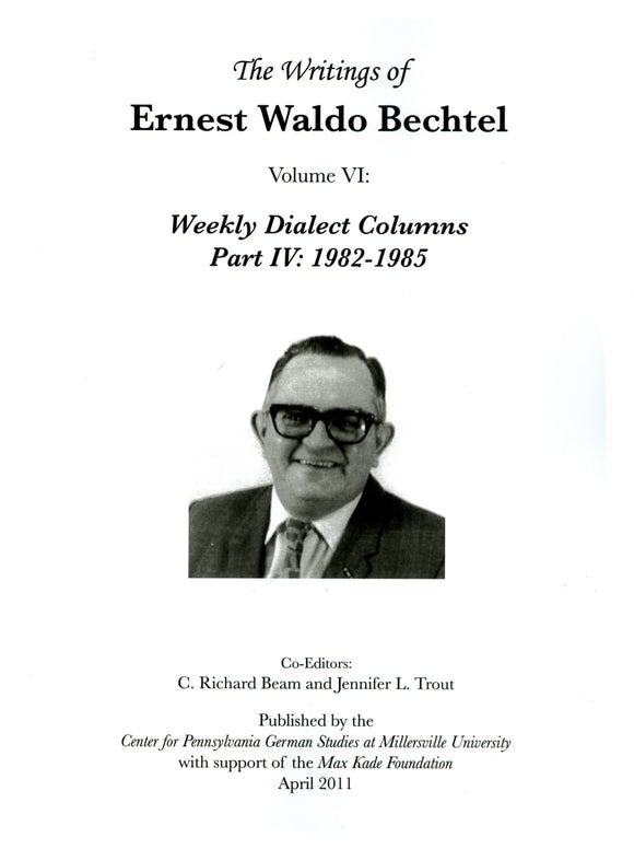 The Writings of Ernest Waldo Bechtel Vol. 6: Weekly Dialect Columns Part IV: 1982-1985