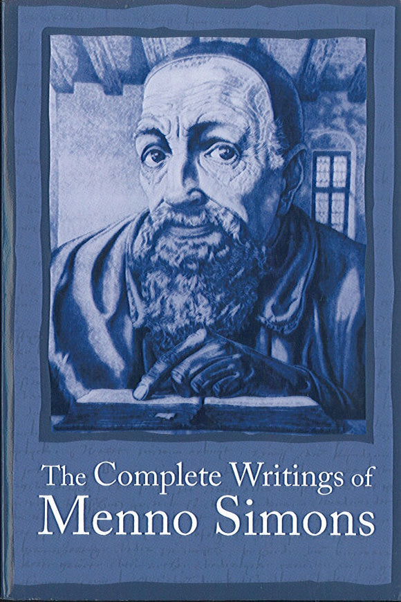 The Complete Writings of Menno Simons, c. 1496-1561