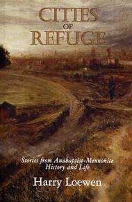 Cities of Refuge: Stories from Anabaptist-Mennonite History and Life