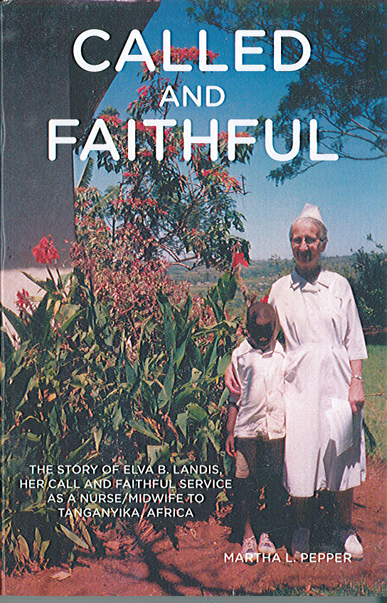 Called and Faithful: The story of Elva B. Landis, her call and faithful service as a nurse/midwife to Tanganyika, Africa