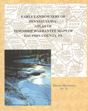 Early Landowners of Pennsylvania: Atlas of Township Warrantee Maps of Dauphin County, PA