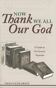 Now Thank We All Our God: A Guide to Six German Hymnals