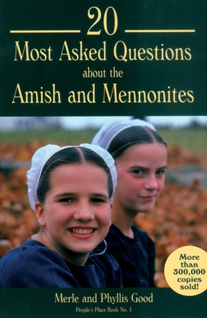 20 Most Asked Questions about the Amish and the Mennonites