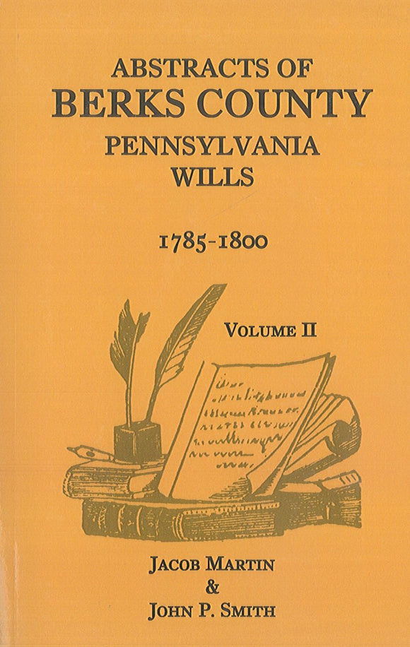 Abstracts of Berks County, Pennsylvania Wills, 1785-1800. Vol. II