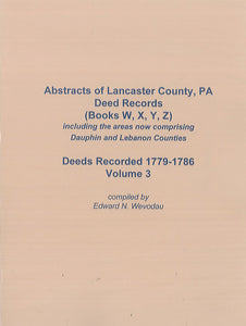 Abstracts of Lancaster County, PA Deed Records, Volume III, (Books W, X, Y, Z)