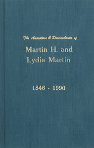 The Ancestors and Descendants of Martin H. and Lydia Martin, 1846-1990
