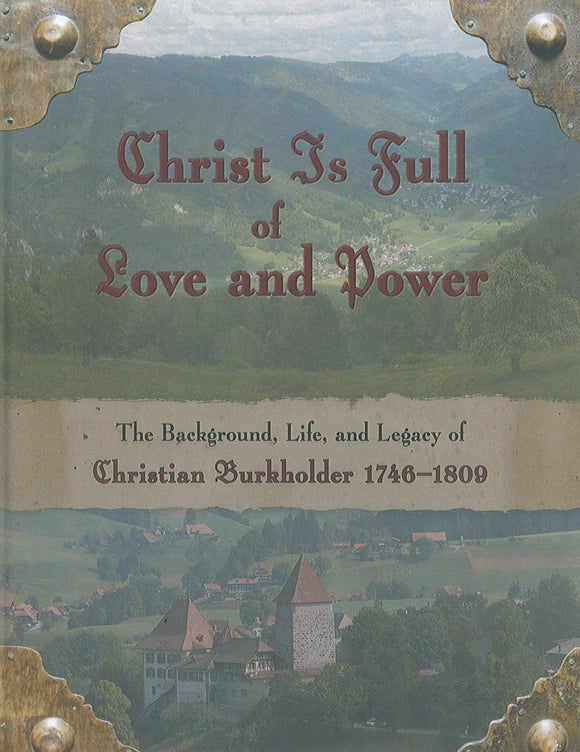 Christ Is Full of Love and Power: The Background, Life, and Legacy of Christian Burkholder, 1746-1809