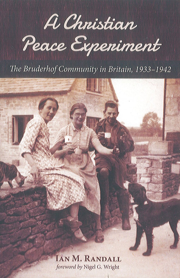 A Christian Peace Experiment: The Bruderhof Community in Britain, 1933-1942