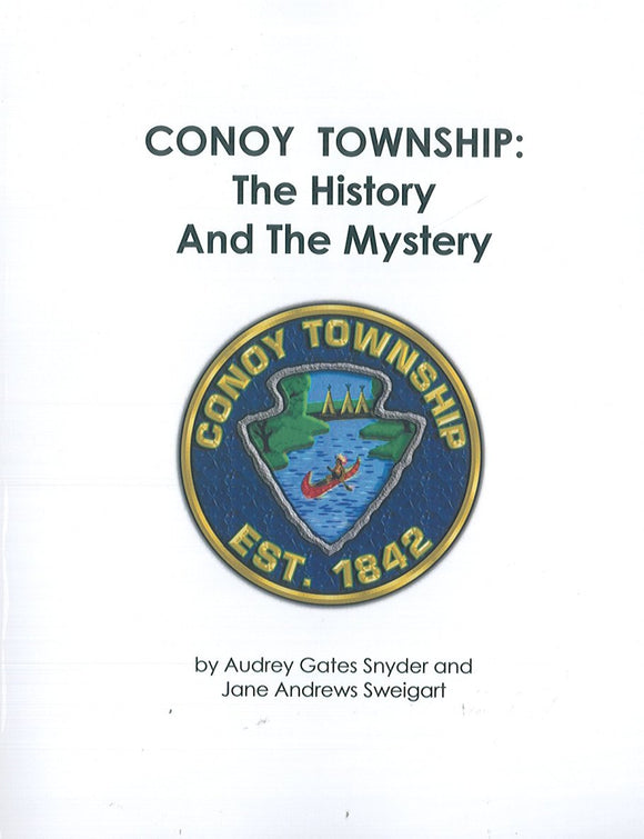 Conoy Township: The History and the Mystery, Lancaster County, Pennsylvania