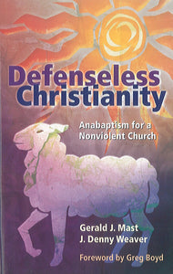 Defenseless Christianity, Anabaptism for a Nonviolent Church