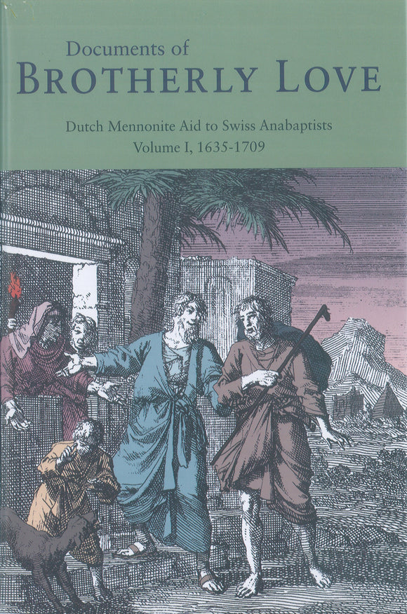 Documents of Brotherly Love: Dutch Mennonite Aid to Swiss Anabaptists, Volume I