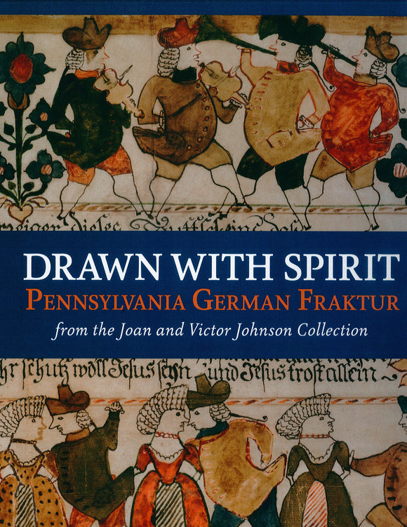 Drawn with Spirit: Pennsylvania German Fraktur from the Joan and Victor Johnson Collection