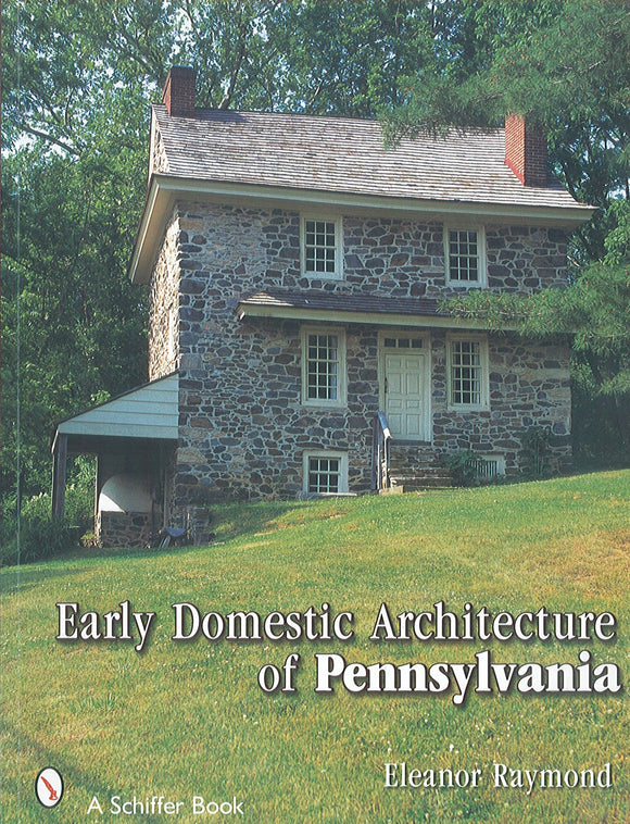 Early Domestic Architecture of Pennsylvania: Photographs and Measured Drawings