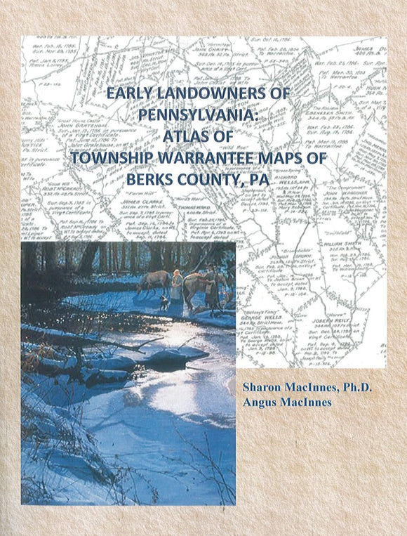 Early Landowners of Pennsylvania: Atlas of Township Warrantee Maps of Berks...