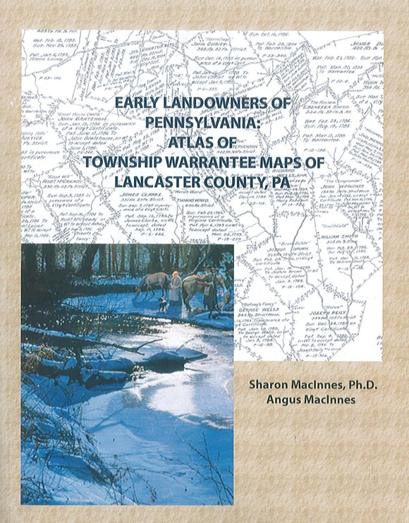 Early Landowners of Pennsylvania (Lanc. Co.): Atlas of Township Warrantee Maps ...