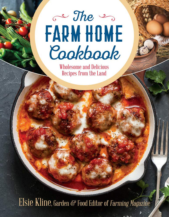 The Farm Home Cookbook: Wholesome and Delicious Recipes from the Land