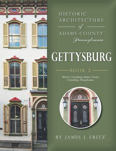 Historic Architecture of Adams County, Pennsylvania: Gettysburg: Book 2