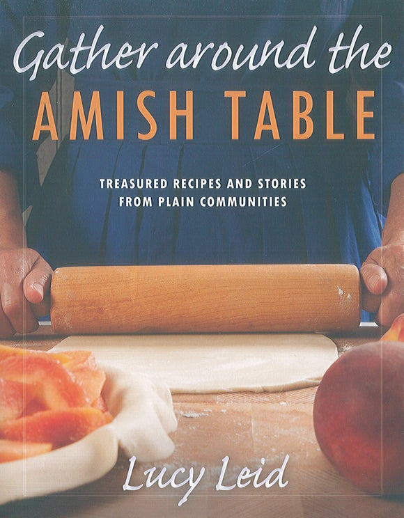 Gather Around the Amish Table: Treasured Recipes and Stories from Plain Communities