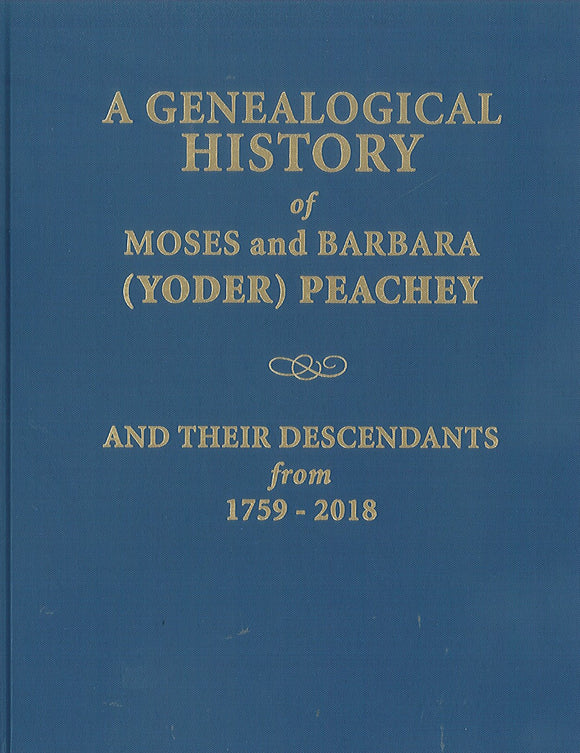 A Genealogical History of Moses and Barbara (Yoder) Peachey and Their Descendants from 1759-2018