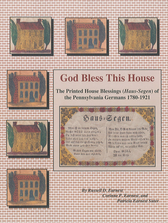God Bless This House: The Printed House Blessings (Haus-Segen) of the Pennsylvania Germans, 1780-1921