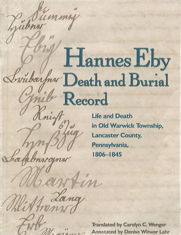 Hannes Eby Death and Burial Record: Life and Death in Old Warwick Township, Lancaster County, Pennsylvania, 1806 - 1845