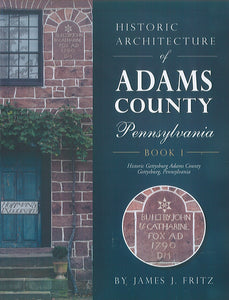 Historic Architecture of Adams County, Pennsylvania: Book 1