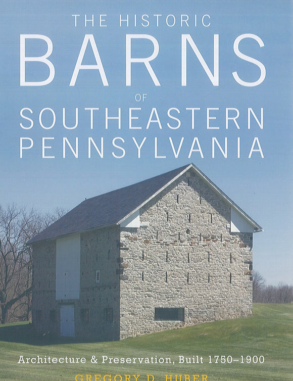 The Historic Barns of Southeastern Pennsylvania: Architecture and Preservation, Built 1750-1900
