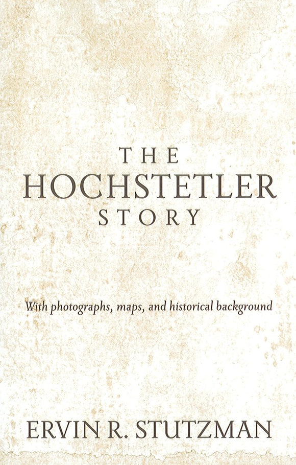 The Hochstetler Story: With photographs, maps, and historical background