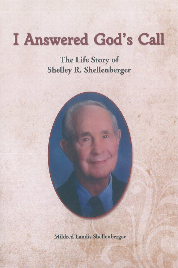 I Answered God's Call: The Life Story of Shelley R. Shellenberger