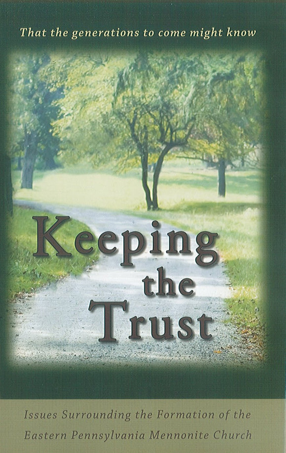 Keeping the Trust: Issues Surrounding the Formation of the Eastern Pennsylvania Mennonite Church