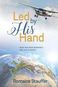 Led by His Hand: Stories from Merle Burkholder's Forty Years in Missions