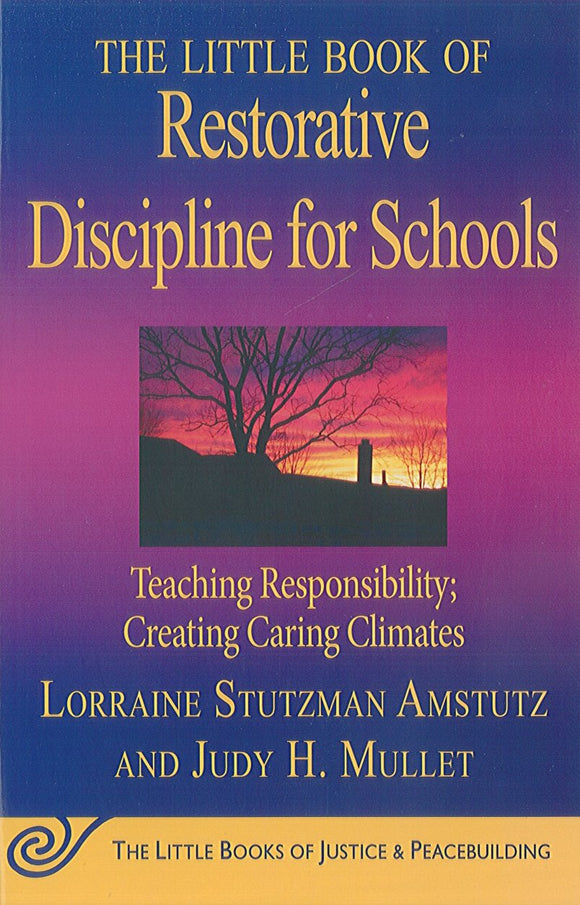 The Little Book of Restorative Discipline for Schools: Teaching responsibility, creating caring climates