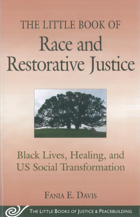 The Little Book of Race and Restorative Justice: Black Lives, Healing, and U.S. Social Transformation
