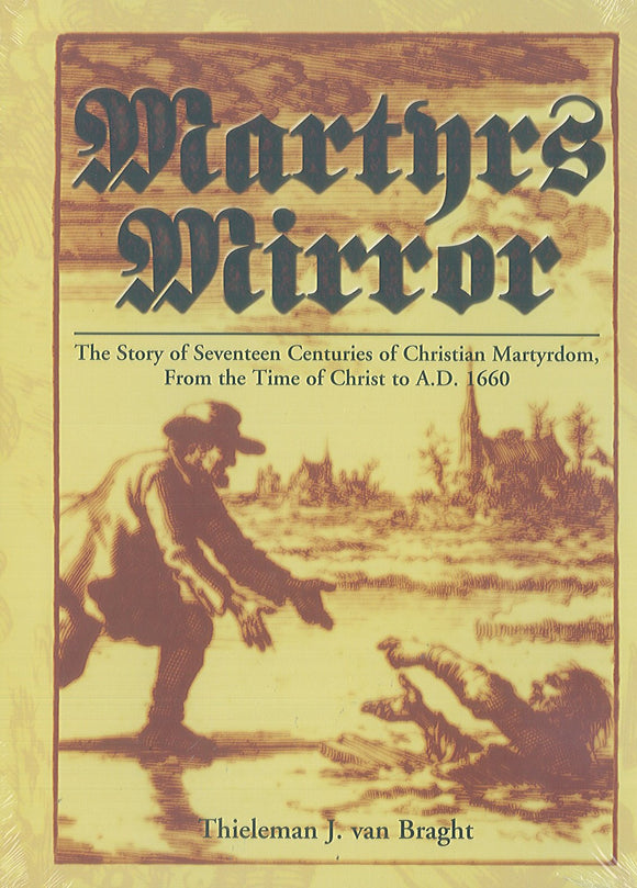 Martyrs Mirror (The Bloody Theater) of the Defenseless Christians...
