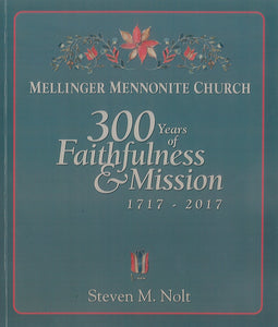 Mellinger Mennonite Church: 300 Years of Faithfulness and Mission, 1717-2017