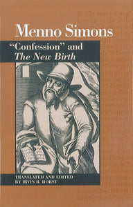 "Menno Simons: ""Confession"" of my Enlightenment and The New Birth"