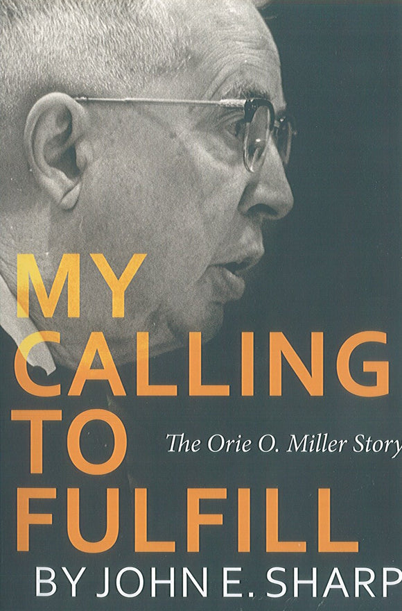 My Calling to Fulfill: The Orie O. Miller Story