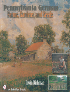 Pennsylvania German Farms, Gardens and Seeds: Landis Valley in Four Centuries