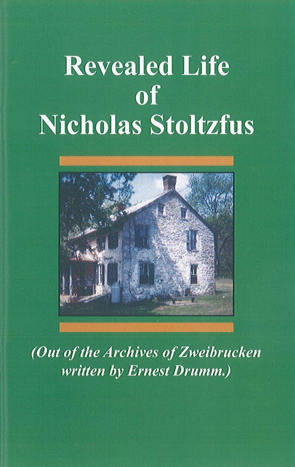 Revealed Life of Nicholas Stoltzfus (Out of the Archives of Zweibrucken written by Ernest Drumm)