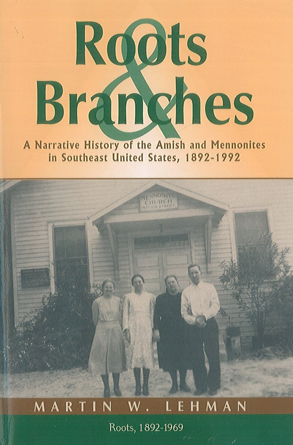 Roots and Branches: A Narrative History of the Amish and Mennonites in Southeast United States, 1892-1992