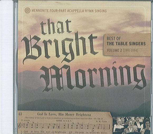 That Bright Morning (CD): Best of The Table Singers Vol. 2