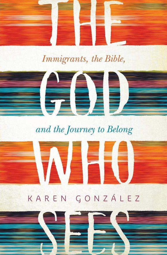 The God Who Sees: Immigrants, the Bible, and the Journey to Belong